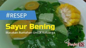 Sayur Bening Jadi Resep Masakan Rumahan Yang Mudah Untuk Keluarga